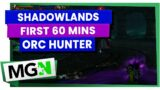 Shadowlands – First 60 minutes as an Orc Hunter