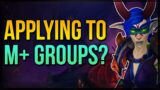Applying to Mythic+ Groups ★ YOU ARE NOT PREPARED!